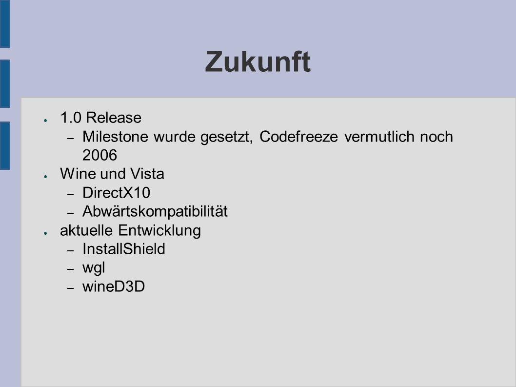 Zukunft ● 1.0 Release – Milestone wurde gesetzt, Codefreeze vermutlich noch 2006 ● Wine und Vista – DirectX10 – Abwärtskompatibilität ● aktuelle Entwicklung – InstallShield – wgl – wineD3D