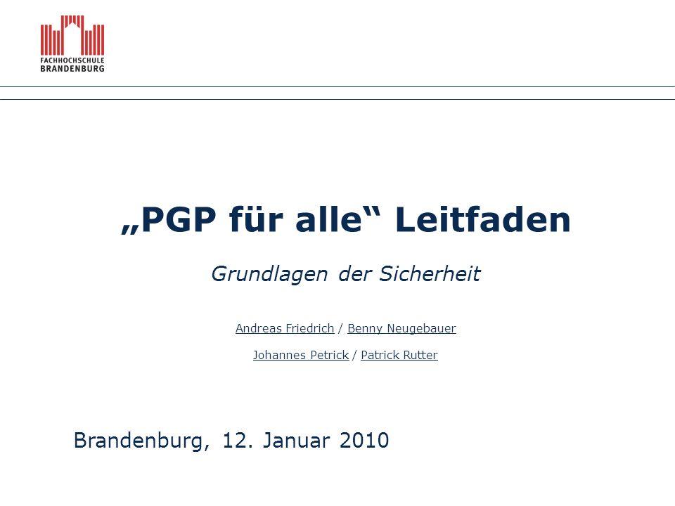 """""""PGP für alle Leitfaden Grundlagen der Sicherheit Andreas Friedrich / Benny Neugebauer Johannes Petrick / Patrick Rutter Brandenburg, 12."""