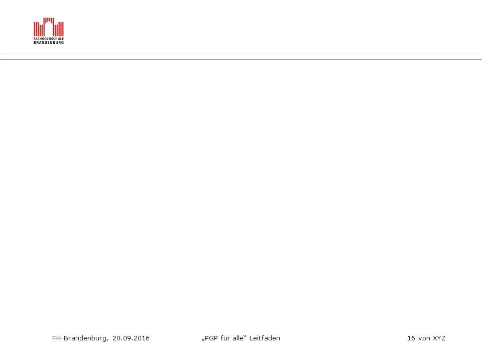 """FH-Brandenburg, 20.09.2016""""PGP für alle Leitfaden16 von XYZ"""
