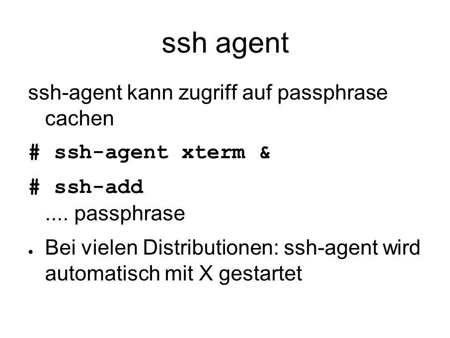 ssh agent ssh-agent kann zugriff auf passphrase cachen # ssh-agent xterm & # ssh-add....