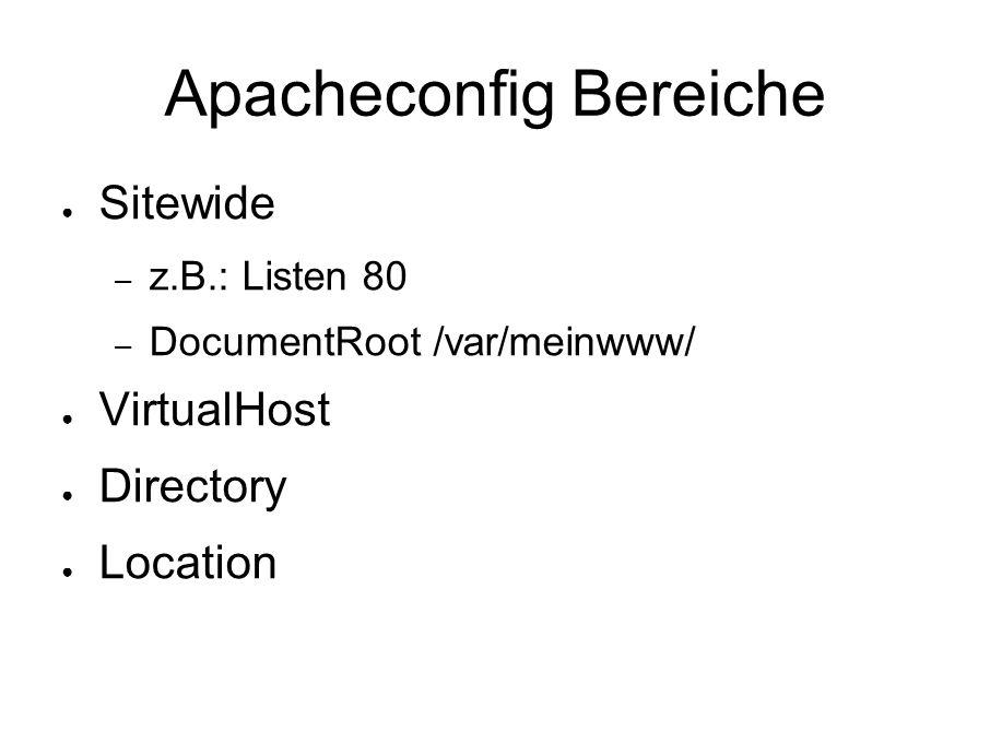 Apacheconfig Bereiche ● Sitewide – z.B.: Listen 80 – DocumentRoot /var/meinwww/ ● VirtualHost ● Directory ● Location