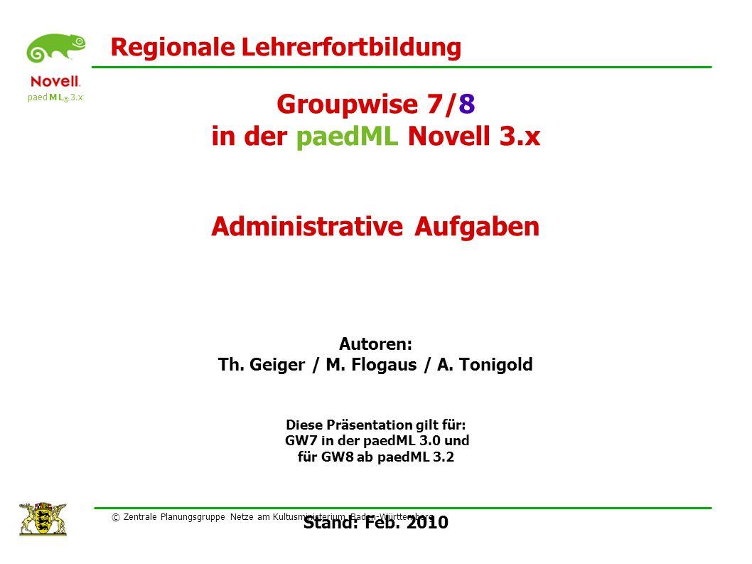 paed M L ® 3.x Regionale Lehrerfortbildung Groupwise 7/8 in der paedML Novell 3.x Administrative Aufgaben Autoren: Th. Geiger / M. Flogaus / A. Tonigo