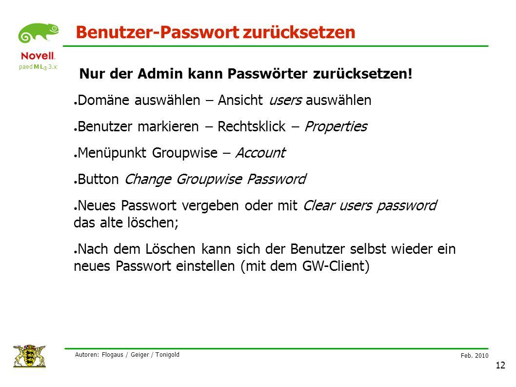 paed M L ® 3.x Feb. 2010 Autoren: Flogaus / Geiger / Tonigold 12 Benutzer-Passwort zurücksetzen Nur der Admin kann Passwörter zurücksetzen! ● Domäne a