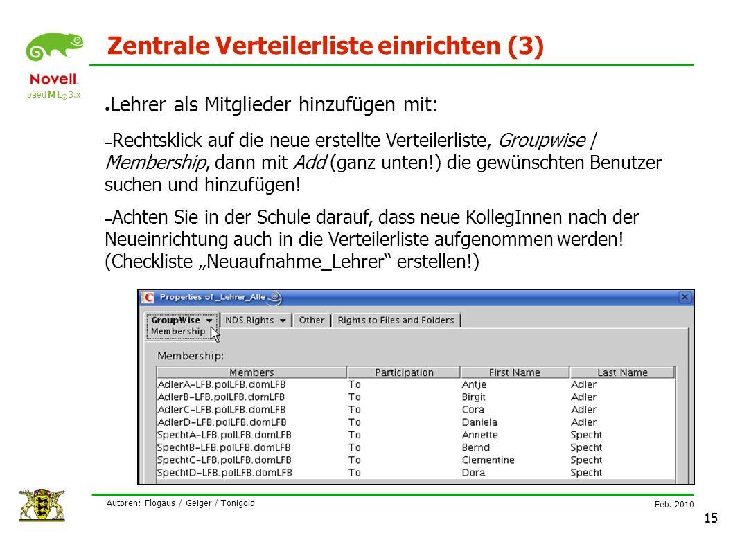 paed M L ® 3.x Feb. 2010 Autoren: Flogaus / Geiger / Tonigold 15 Zentrale Verteilerliste einrichten (3) ● Lehrer als Mitglieder hinzufügen mit: – Rech