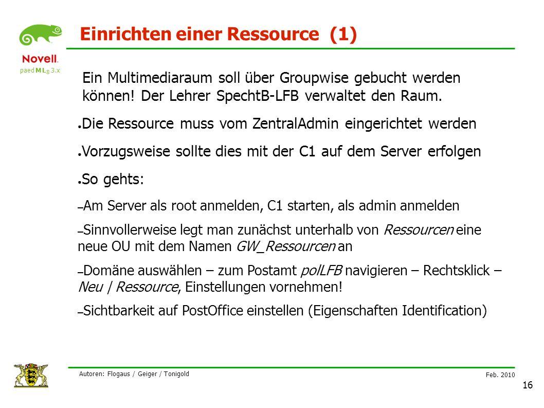 paed M L ® 3.x Feb. 2010 Autoren: Flogaus / Geiger / Tonigold 16 Einrichten einer Ressource (1) Ein Multimediaraum soll über Groupwise gebucht werden