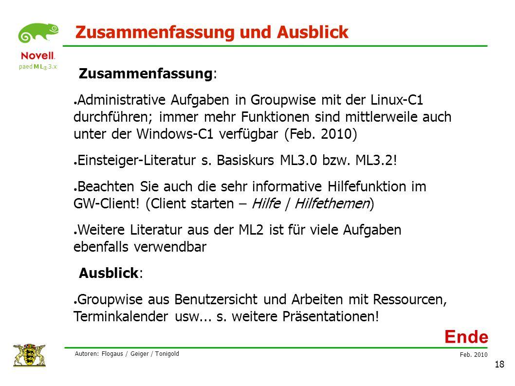 paed M L ® 3.x Feb. 2010 Autoren: Flogaus / Geiger / Tonigold 18 Zusammenfassung und Ausblick Zusammenfassung: ● Administrative Aufgaben in Groupwise