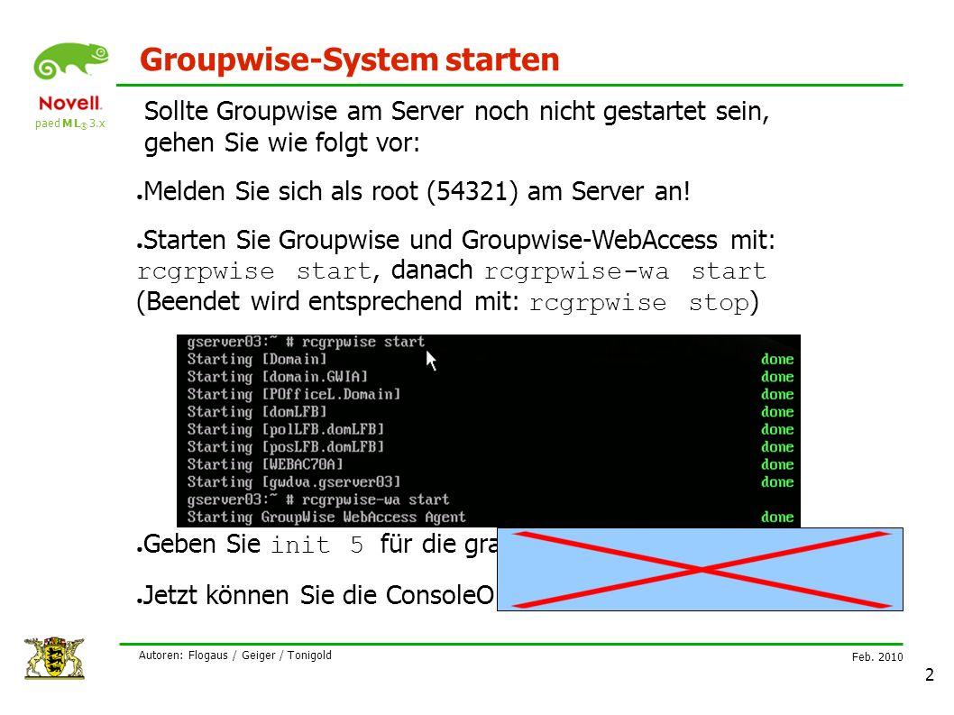paed M L ® 3.x Feb. 2010 Autoren: Flogaus / Geiger / Tonigold 2 Groupwise-System starten Sollte Groupwise am Server noch nicht gestartet sein, gehen S