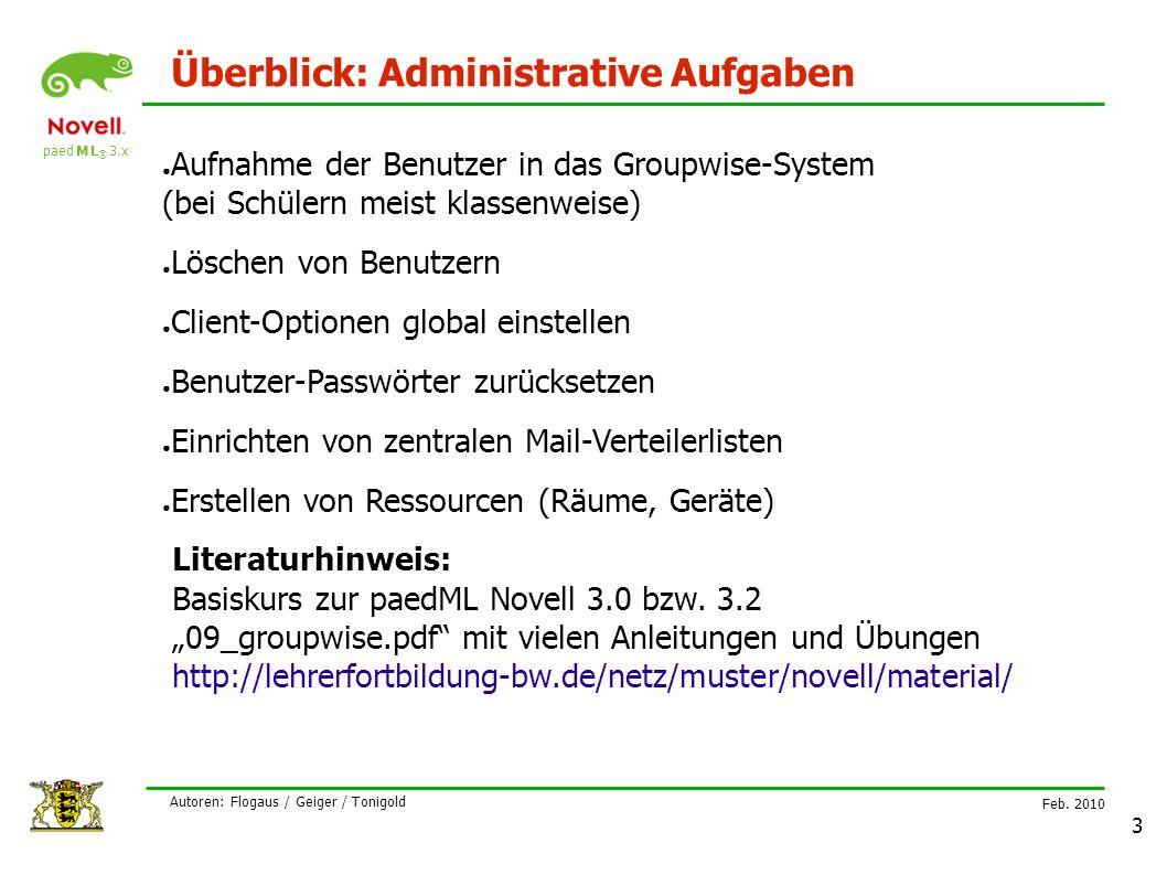 paed M L ® 3.x Feb. 2010 Autoren: Flogaus / Geiger / Tonigold 3 Überblick: Administrative Aufgaben ● Aufnahme der Benutzer in das Groupwise-System (be