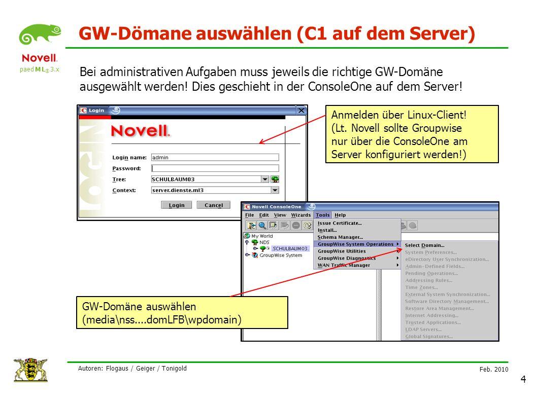 paed M L ® 3.x Feb. 2010 Autoren: Flogaus / Geiger / Tonigold 4 GW-Dömane auswählen (C1 auf dem Server) Anmelden über Linux-Client! (Lt. Novell sollte