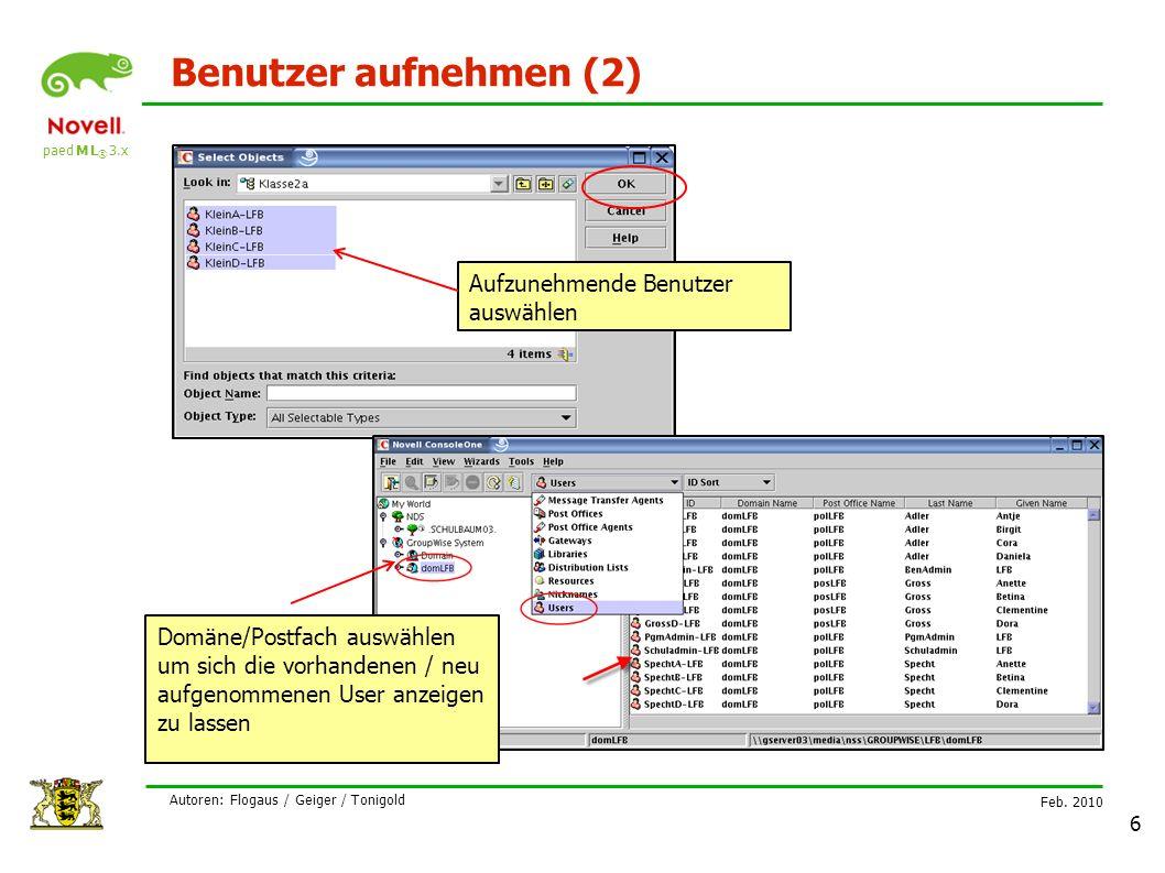 paed M L ® 3.x Feb. 2010 Autoren: Flogaus / Geiger / Tonigold 6 Benutzer aufnehmen (2) Aufzunehmende Benutzer auswählen Domäne/Postfach auswählen um s