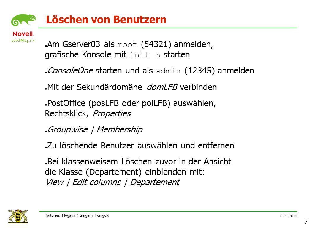 paed M L ® 3.x Feb. 2010 Autoren: Flogaus / Geiger / Tonigold 7 Löschen von Benutzern ● Am Gserver03 als root (54321) anmelden, grafische Konsole mit
