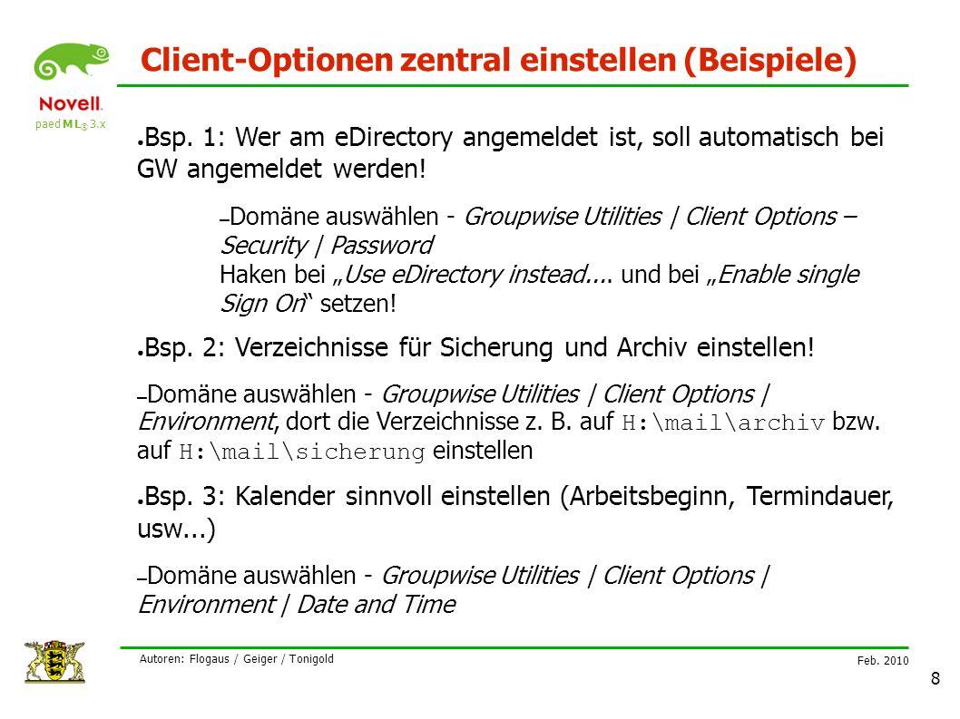 paed M L ® 3.x Feb. 2010 Autoren: Flogaus / Geiger / Tonigold 8 Client-Optionen zentral einstellen (Beispiele) ● Bsp. 1: Wer am eDirectory angemeldet