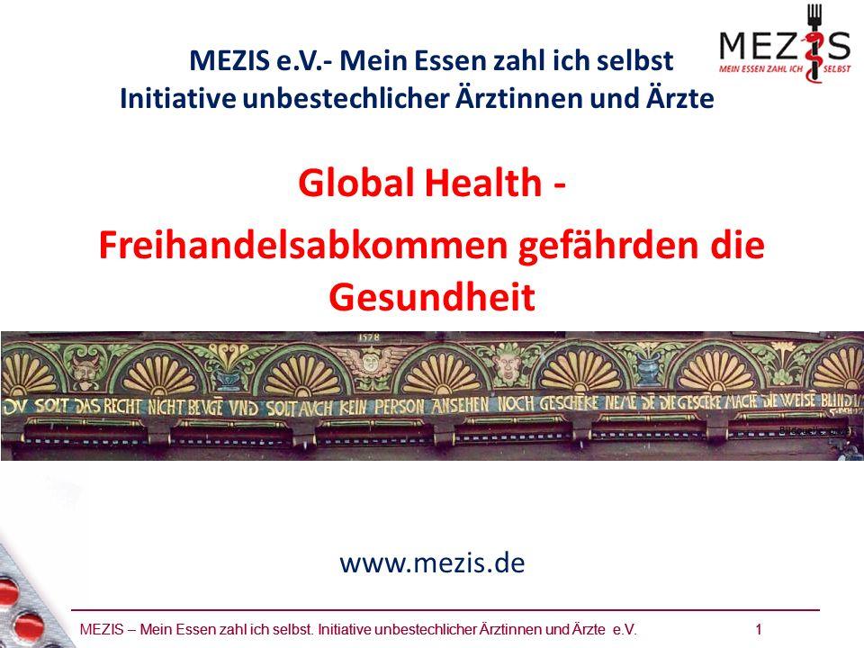 MEZIS – Mein Essen zahl ich selbst. Initiative unbestechlicher Ärztinnen und Ärzte e.V. 1 Global Health - Freihandelsabkommen gefährden die Gesundheit
