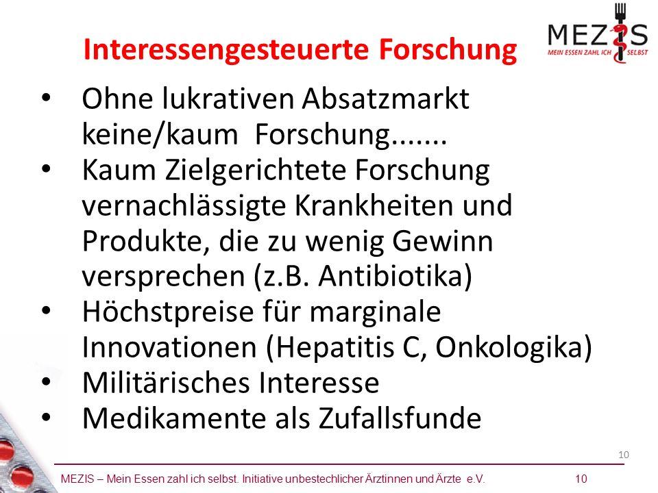 MEZIS – Mein Essen zahl ich selbst. Initiative unbestechlicher Ärztinnen und Ärzte e.V. 10 10 Ohne lukrativen Absatzmarkt keine/kaum Forschung.......