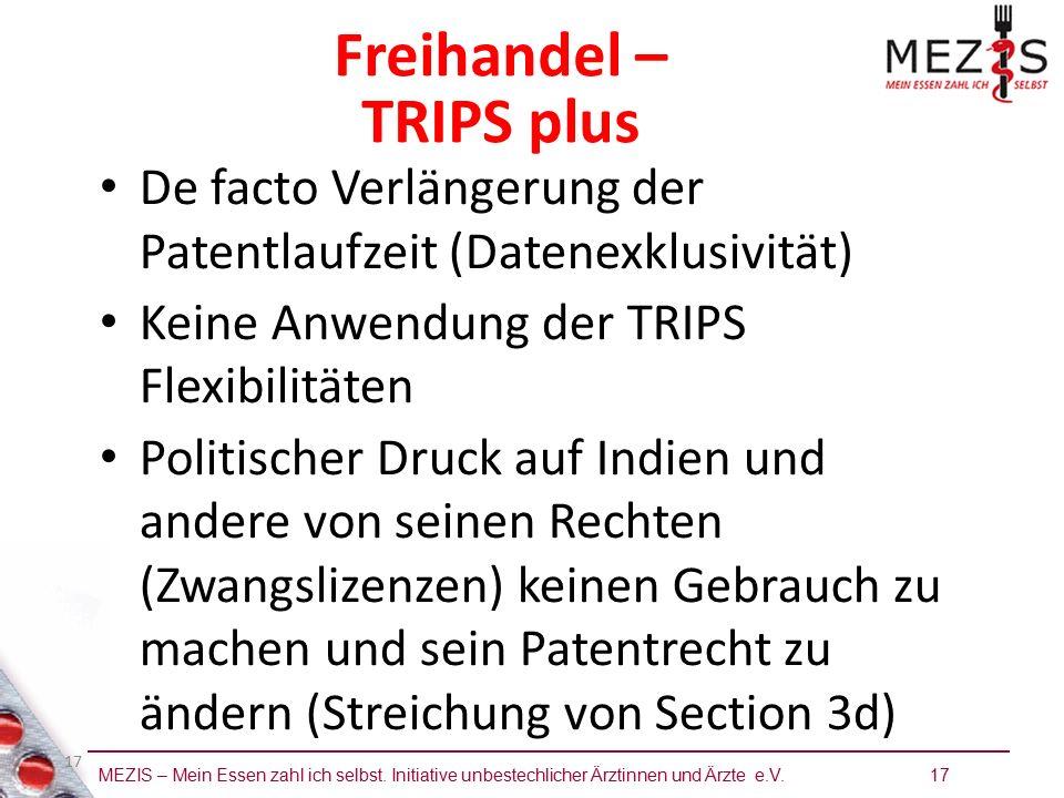 MEZIS – Mein Essen zahl ich selbst. Initiative unbestechlicher Ärztinnen und Ärzte e.V. 17 17 Freihandel – TRIPS plus De facto Verlängerung der Patent