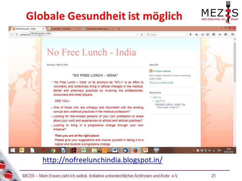 MEZIS – Mein Essen zahl ich selbst. Initiative unbestechlicher Ärztinnen und Ärzte e.V. 21 Globale Gesundheit ist möglich http://nofreelunchindia.blog