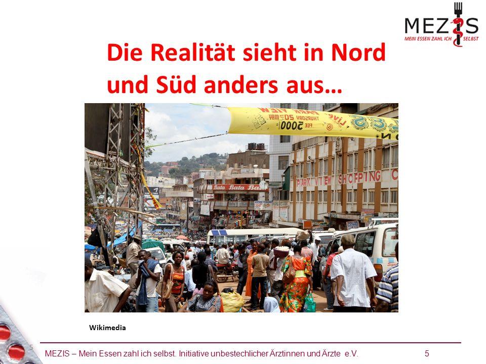 MEZIS – Mein Essen zahl ich selbst. Initiative unbestechlicher Ärztinnen und Ärzte e.V. 5 5 Die Realität sieht in Nord und Süd anders aus… Wikimedia
