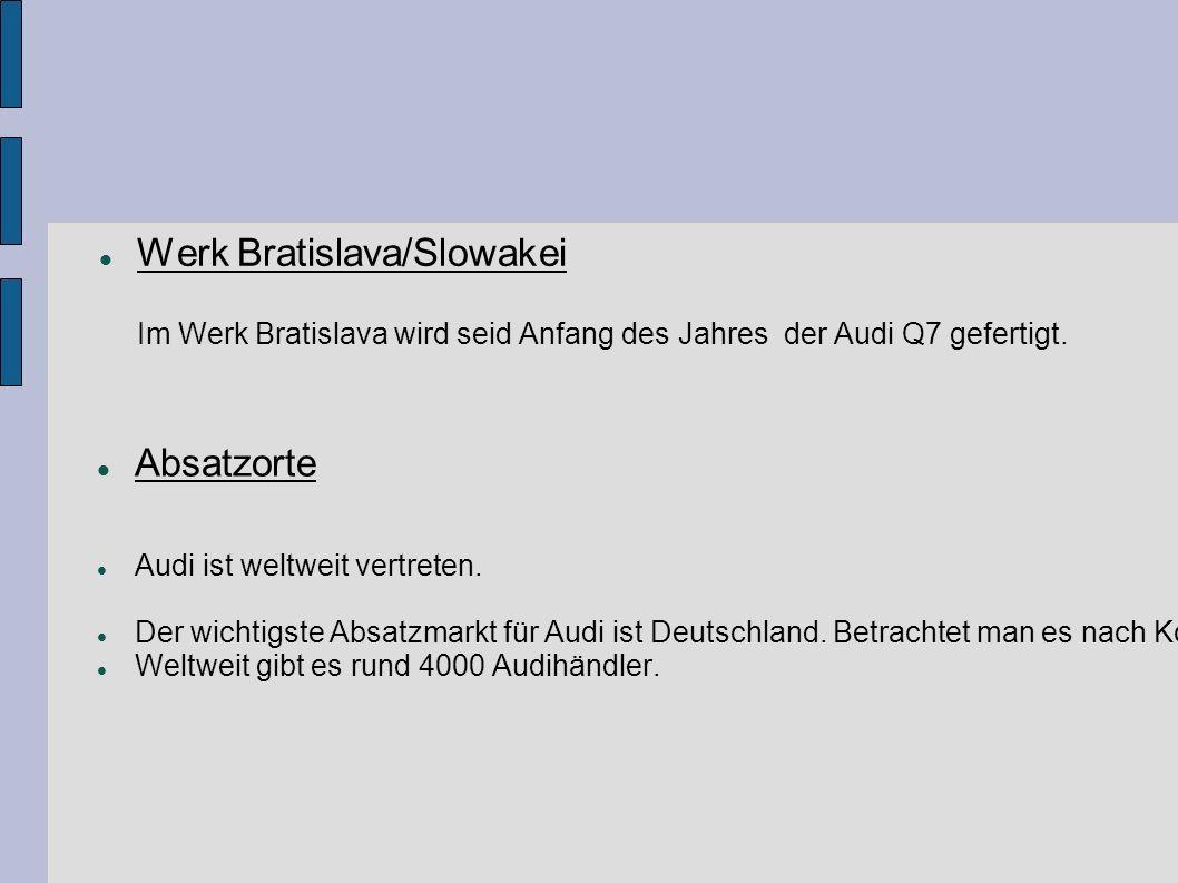 Werk Bratislava/Slowakei Im Werk Bratislava wird seid Anfang des Jahres der Audi Q7 gefertigt.