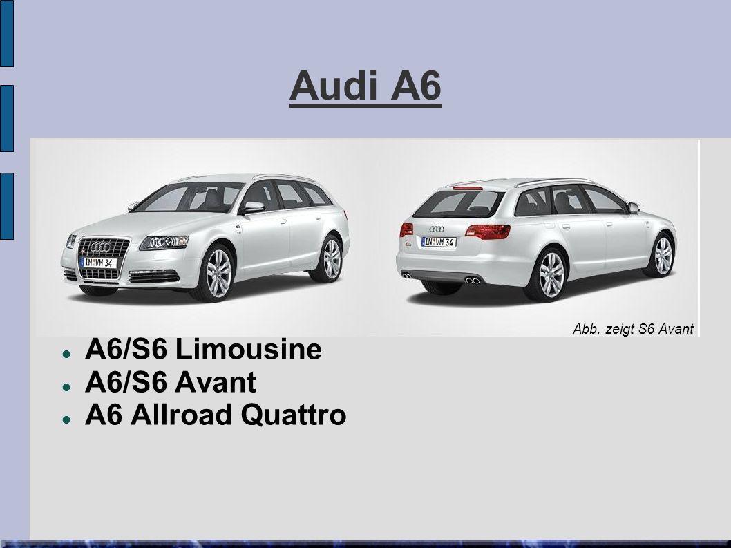 Audi A6 A6/S6 Limousine A6/S6 Avant A6 Allroad Quattro Abb. zeigt S6 Avant