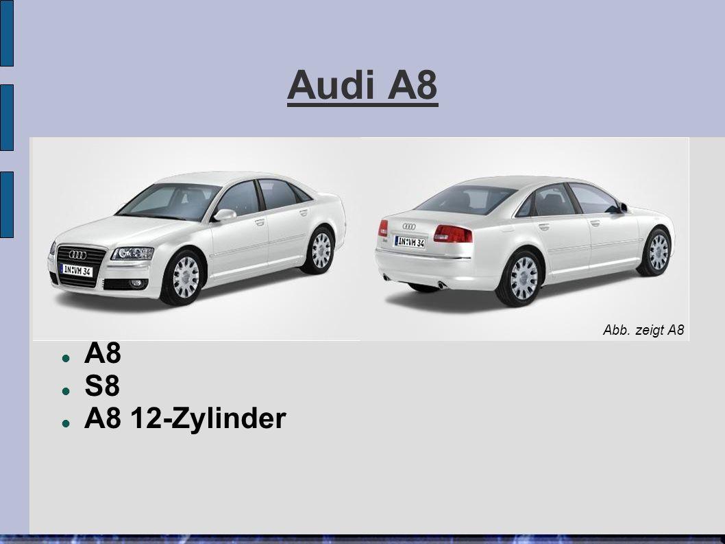 Audi A8 A8 S8 A8 12-Zylinder Abb. zeigt A8