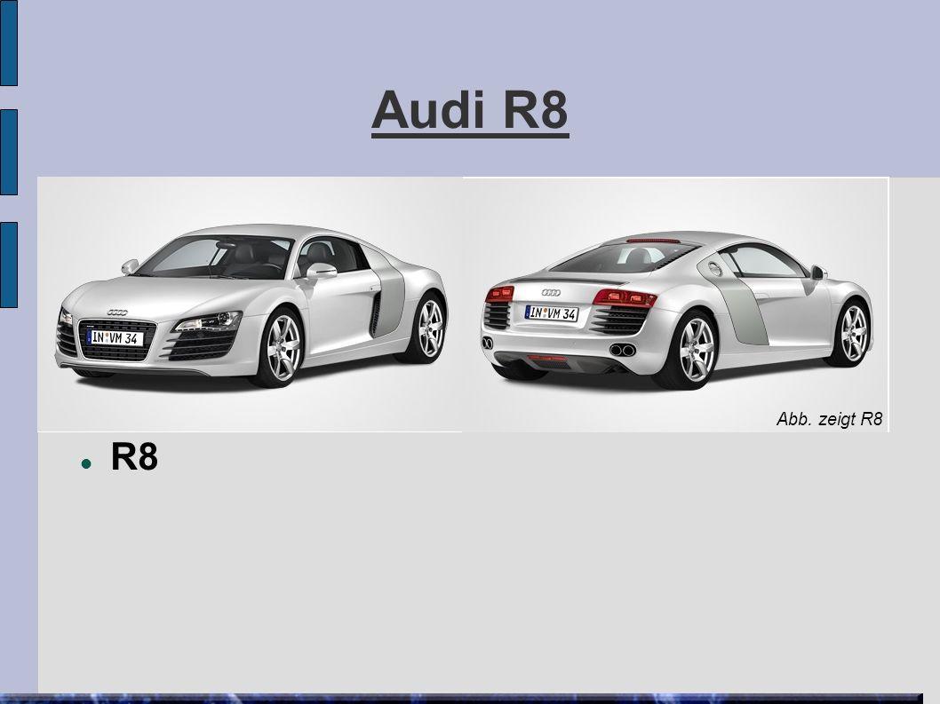 Audi R8 R8 Abb. zeigt R8