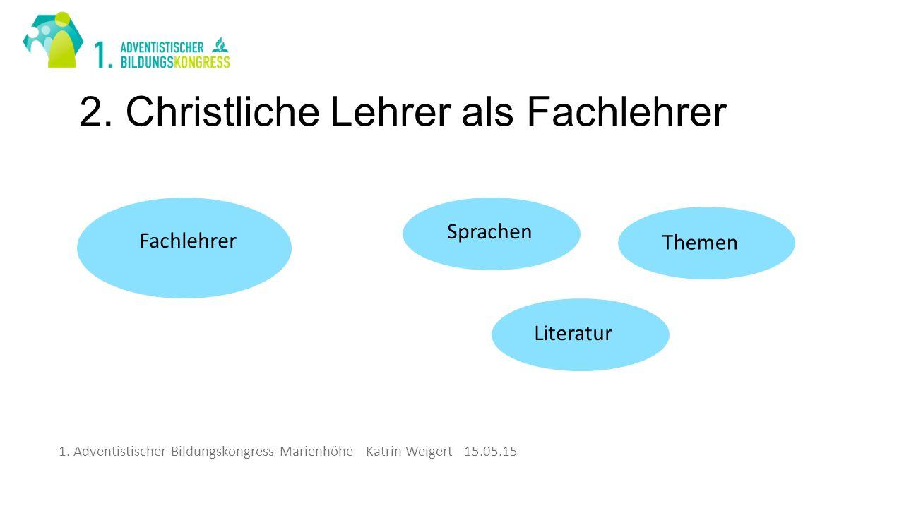 1.Adventistischer Bildungskongress Marienhöhe Katrin Weigert 15.05.15 3.