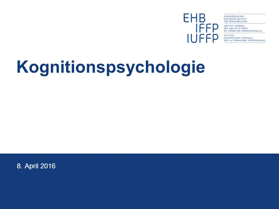 Kognitionspsychologie 8. April 2016