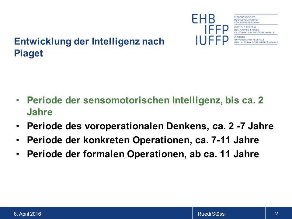 Ruedi Stüssi 2 Entwicklung der Intelligenz nach Piaget Periode der sensomotorischen Intelligenz, bis ca. 2 Jahre Periode des voroperationalen Denkens,