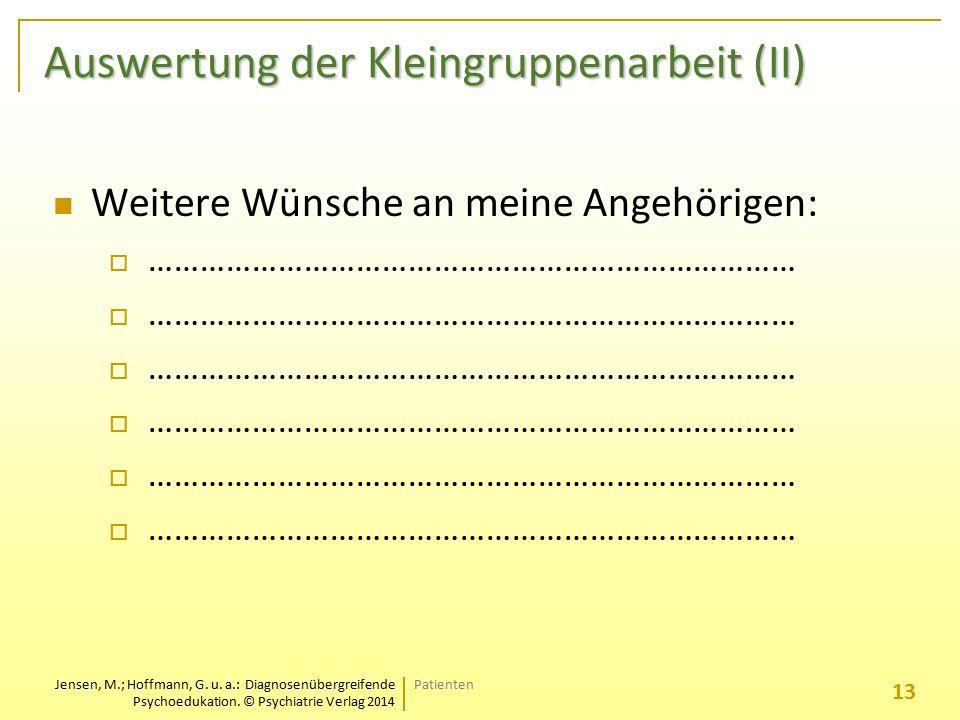 Jensen, M.; Hoffmann, G. u. a.: Diagnosenübergreifende Psychoedukation. © Psychiatrie Verlag 2014 Auswertung der Kleingruppenarbeit (II) Weitere Wünsc