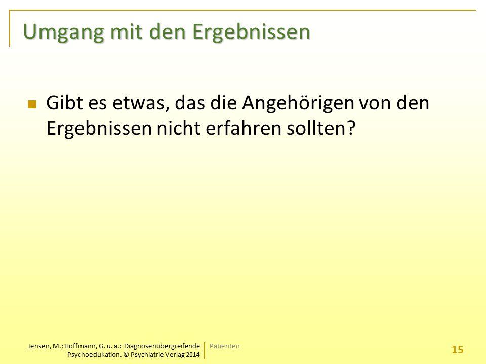 Jensen, M.; Hoffmann, G. u. a.: Diagnosenübergreifende Psychoedukation. © Psychiatrie Verlag 2014 Umgang mit den Ergebnissen Gibt es etwas, das die An