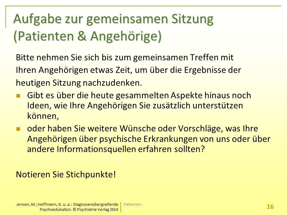 Jensen, M.; Hoffmann, G. u. a.: Diagnosenübergreifende Psychoedukation. © Psychiatrie Verlag 2014 Aufgabe zur gemeinsamen Sitzung (Patienten & Angehör