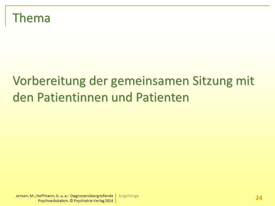 Jensen, M.; Hoffmann, G. u. a.: Diagnosenübergreifende Psychoedukation. © Psychiatrie Verlag 2014 Thema Vorbereitung der gemeinsamen Sitzung mit den P