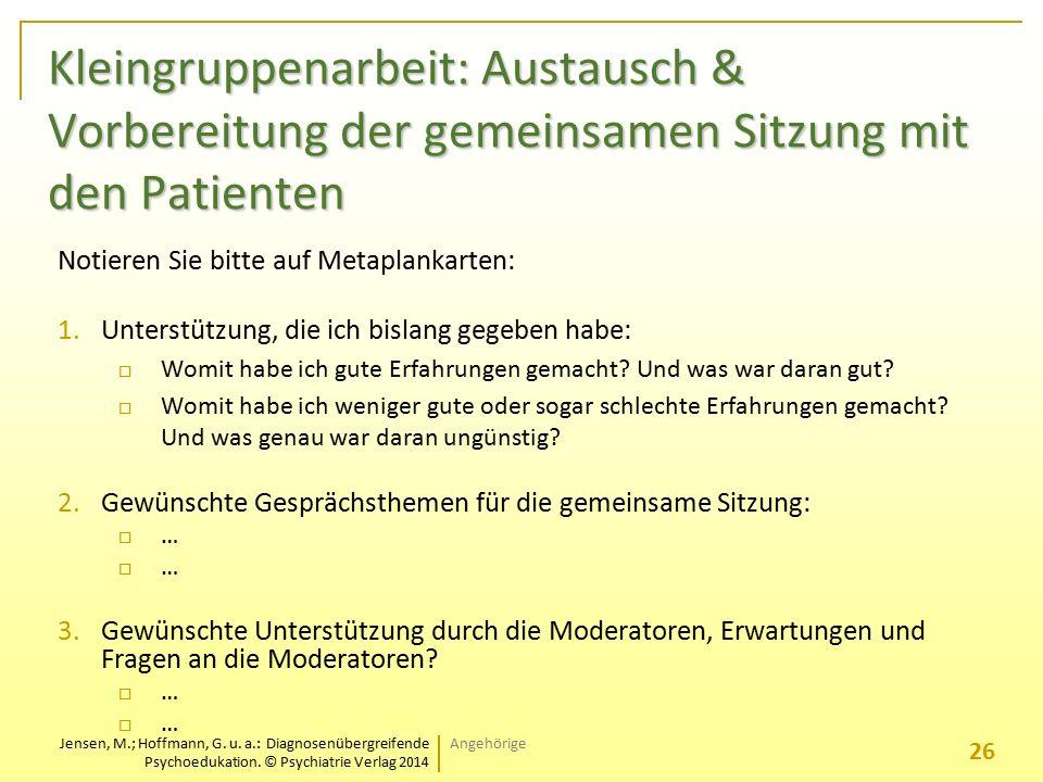 Jensen, M.; Hoffmann, G. u. a.: Diagnosenübergreifende Psychoedukation. © Psychiatrie Verlag 2014 Kleingruppenarbeit: Austausch & Vorbereitung der gem