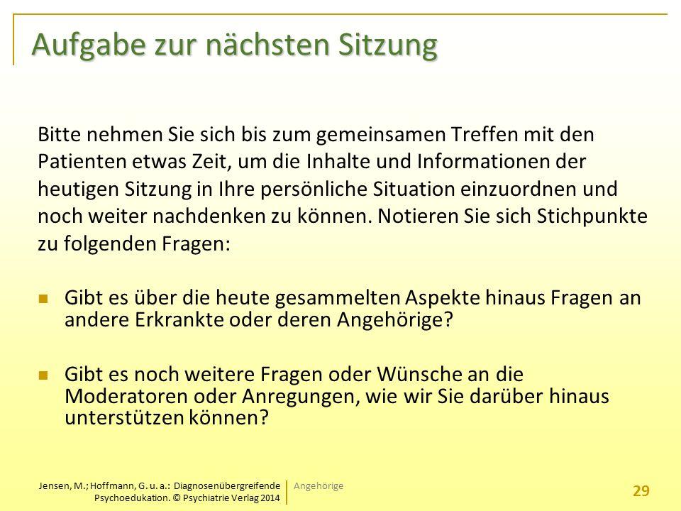 Jensen, M.; Hoffmann, G. u. a.: Diagnosenübergreifende Psychoedukation. © Psychiatrie Verlag 2014 Aufgabe zur nächsten Sitzung Bitte nehmen Sie sich b