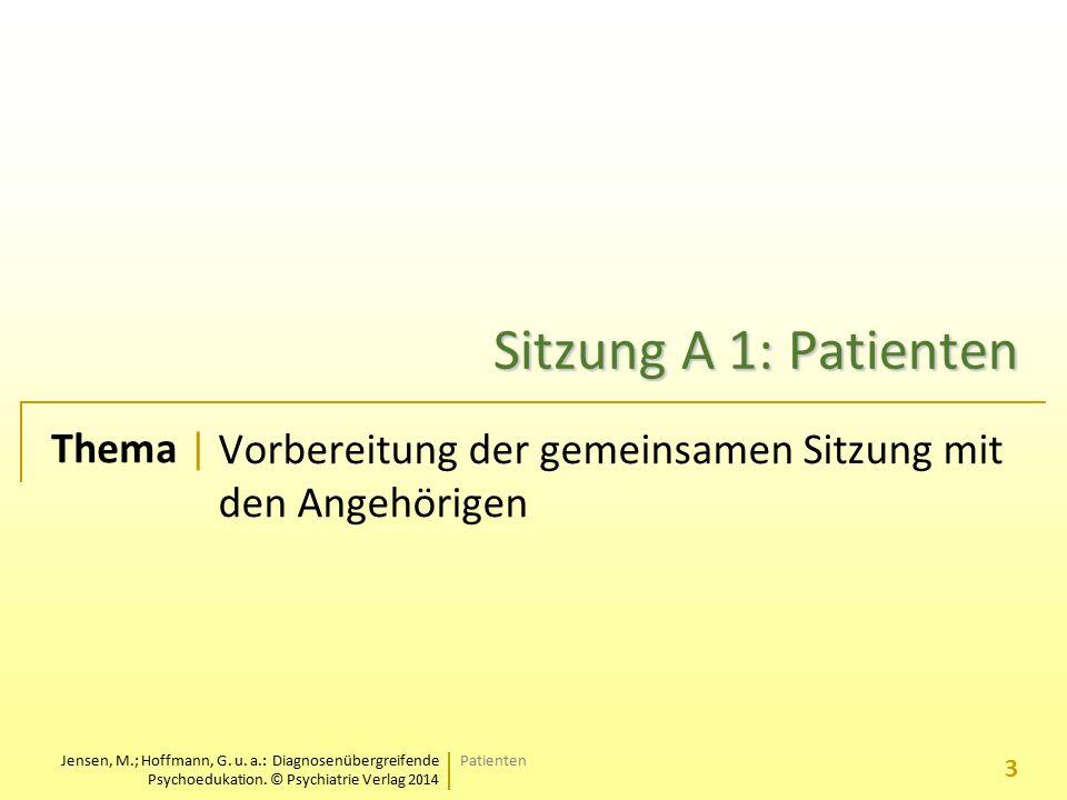 Jensen, M.; Hoffmann, G. u. a.: Diagnosenübergreifende Psychoedukation. © Psychiatrie Verlag 2014 Thema | Sitzung A 1: Patienten Vorbereitung der geme