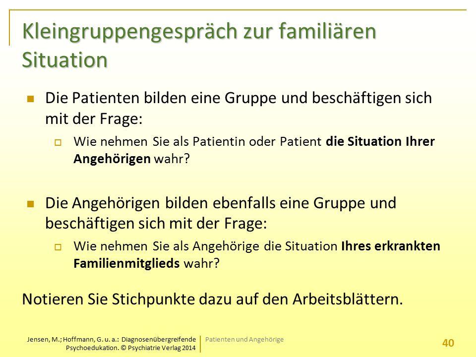 Jensen, M.; Hoffmann, G. u. a.: Diagnosenübergreifende Psychoedukation. © Psychiatrie Verlag 2014 Kleingruppengespräch zur familiären Situation Die Pa