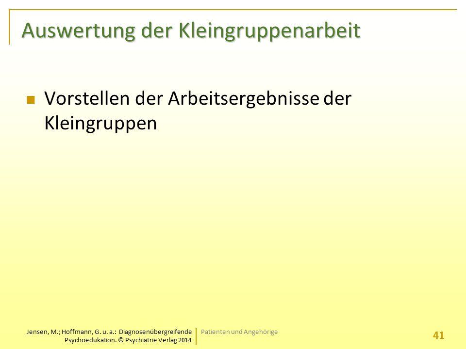 Jensen, M.; Hoffmann, G. u. a.: Diagnosenübergreifende Psychoedukation. © Psychiatrie Verlag 2014 Auswertung der Kleingruppenarbeit Vorstellen der Arb