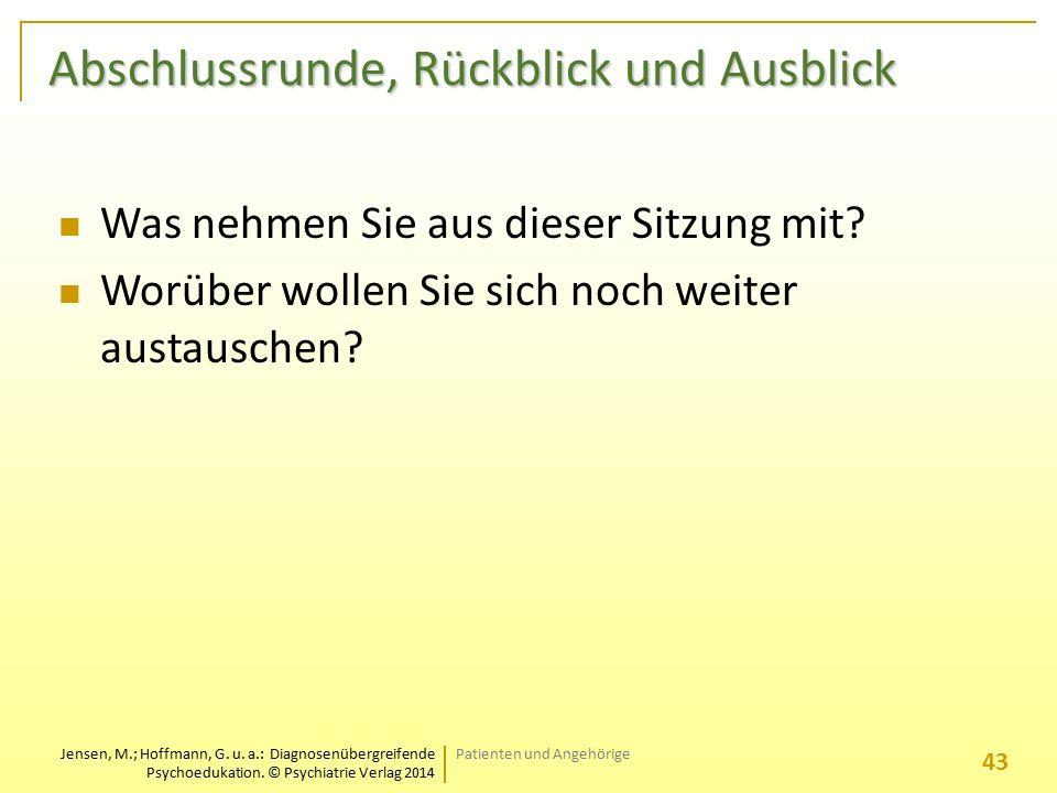 Jensen, M.; Hoffmann, G. u. a.: Diagnosenübergreifende Psychoedukation. © Psychiatrie Verlag 2014 Abschlussrunde, Rückblick und Ausblick Was nehmen Si