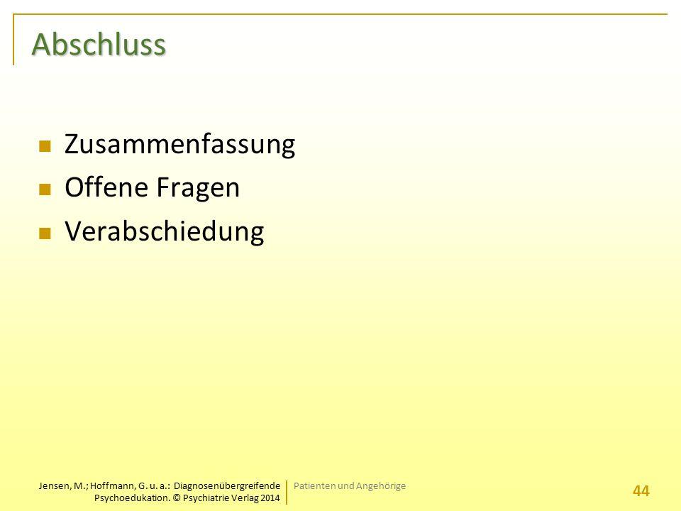 Jensen, M.; Hoffmann, G. u. a.: Diagnosenübergreifende Psychoedukation. © Psychiatrie Verlag 2014 Abschluss Zusammenfassung Offene Fragen Verabschiedu