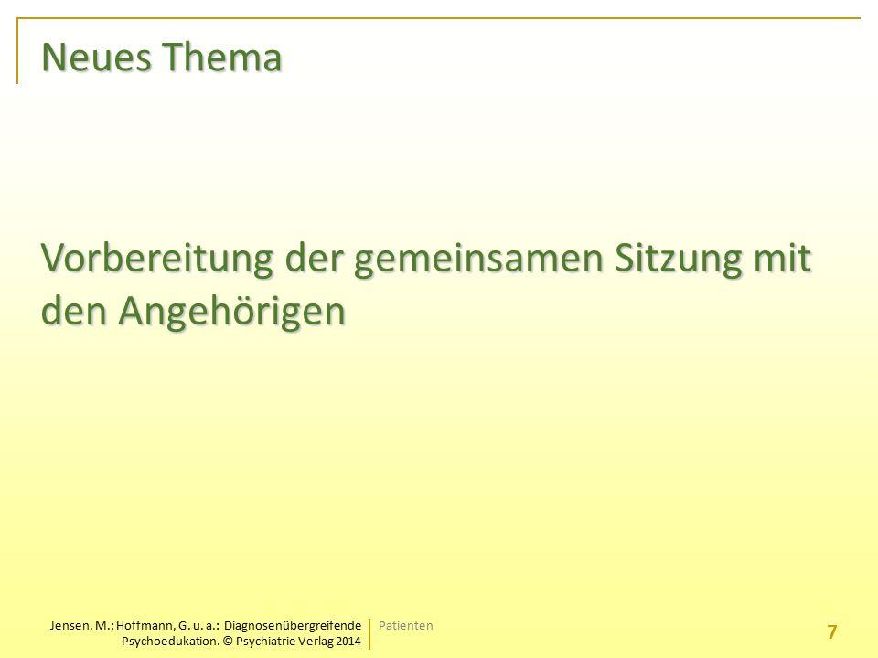 Jensen, M.; Hoffmann, G. u. a.: Diagnosenübergreifende Psychoedukation. © Psychiatrie Verlag 2014 Neues Thema Vorbereitung der gemeinsamen Sitzung mit
