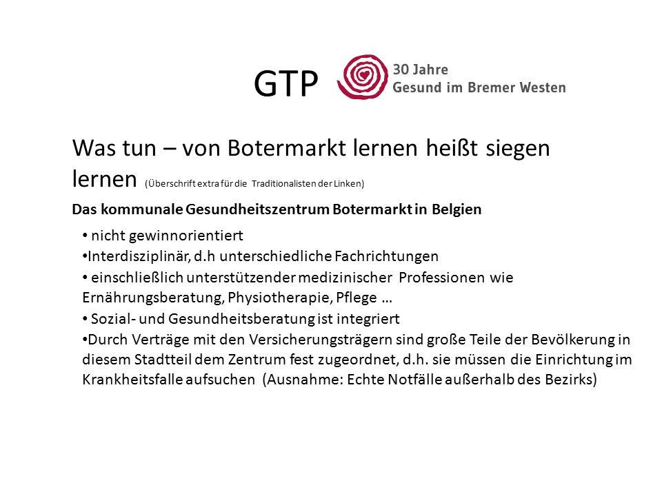 GTP Was tun – von Botermarkt lernen heißt siegen lernen (Überschrift extra für die Traditionalisten der Linken) Das kommunale Gesundheitszentrum Boter