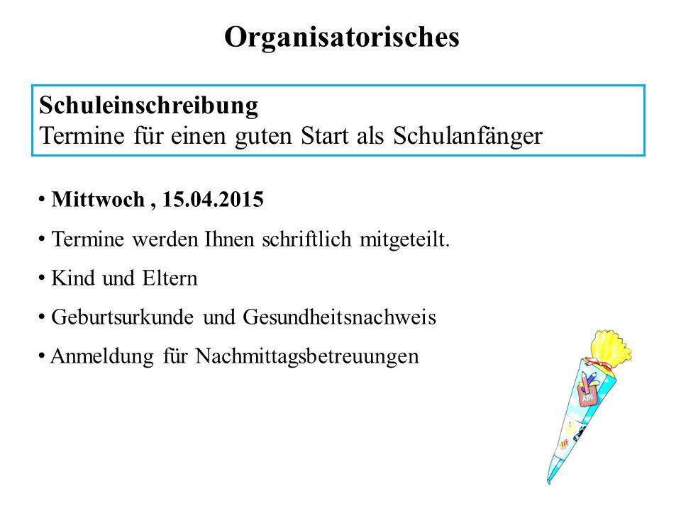 Organisatorisches Schuleinschreibung Termine für einen guten Start als Schulanfänger Mittwoch, 15.04.2015 Termine werden Ihnen schriftlich mitgeteilt.