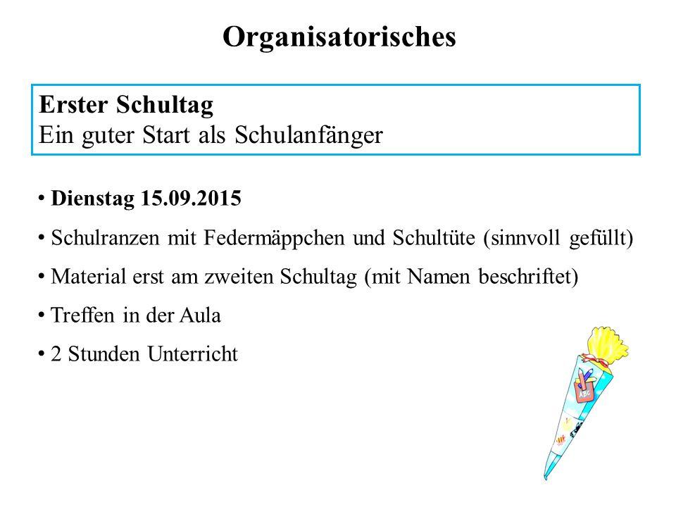 Organisatorisches Erster Schultag Ein guter Start als Schulanfänger Dienstag 15.09.2015 Schulranzen mit Federmäppchen und Schultüte (sinnvoll gefüllt)