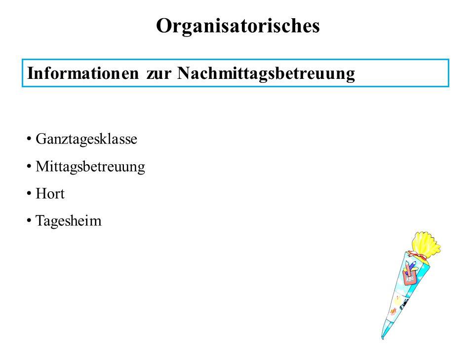 Organisatorisches Informationen zur Nachmittagsbetreuung Ganztagesklasse Mittagsbetreuung Hort Tagesheim