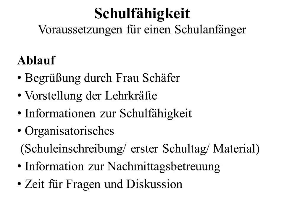 Ablauf Begrüßung durch Frau Schäfer Vorstellung der Lehrkräfte Informationen zur Schulfähigkeit Organisatorisches (Schuleinschreibung/ erster Schultag
