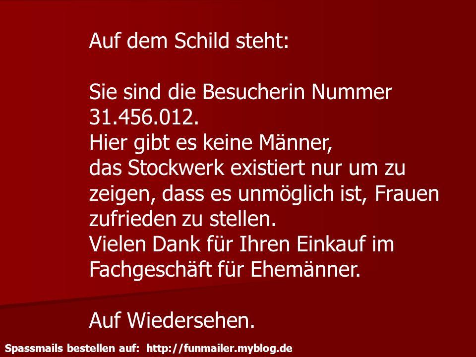 Spassmails bestellen auf: http://funmailer.myblog.de Auf dem Schild steht: Sie sind die Besucherin Nummer 31.456.012. Hier gibt es keine Männer, das S