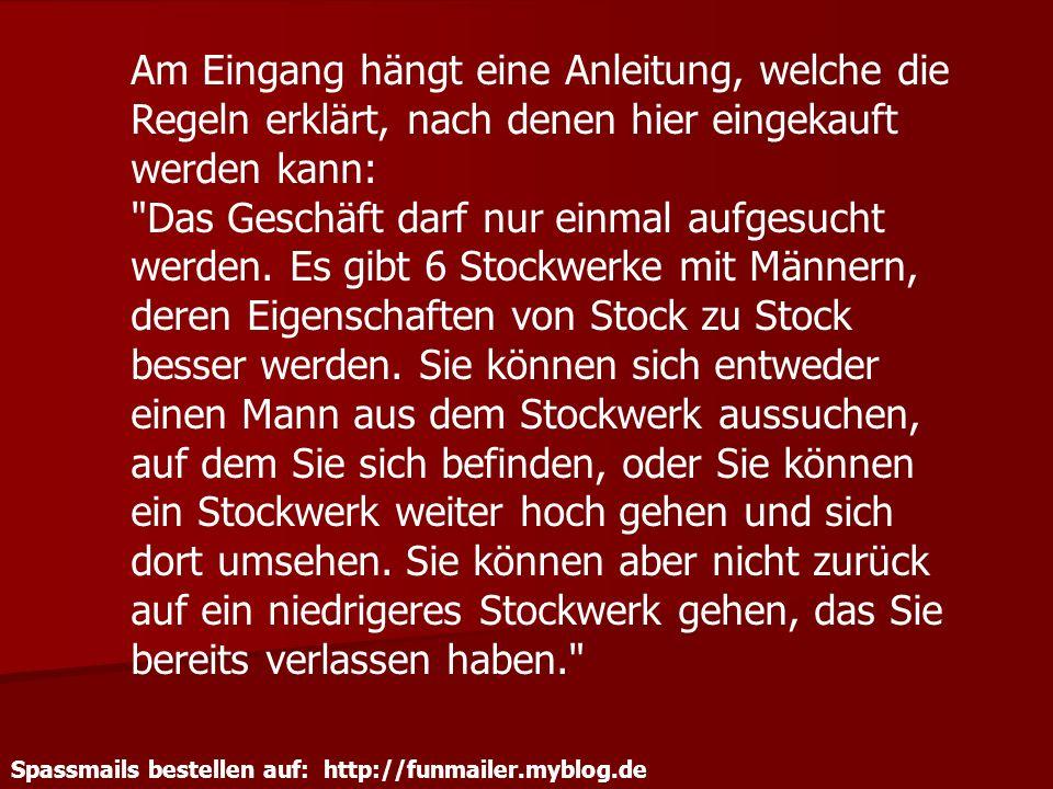 Spassmails bestellen auf: http://funmailer.myblog.de Am Eingang hängt eine Anleitung, welche die Regeln erklärt, nach denen hier eingekauft werden kan