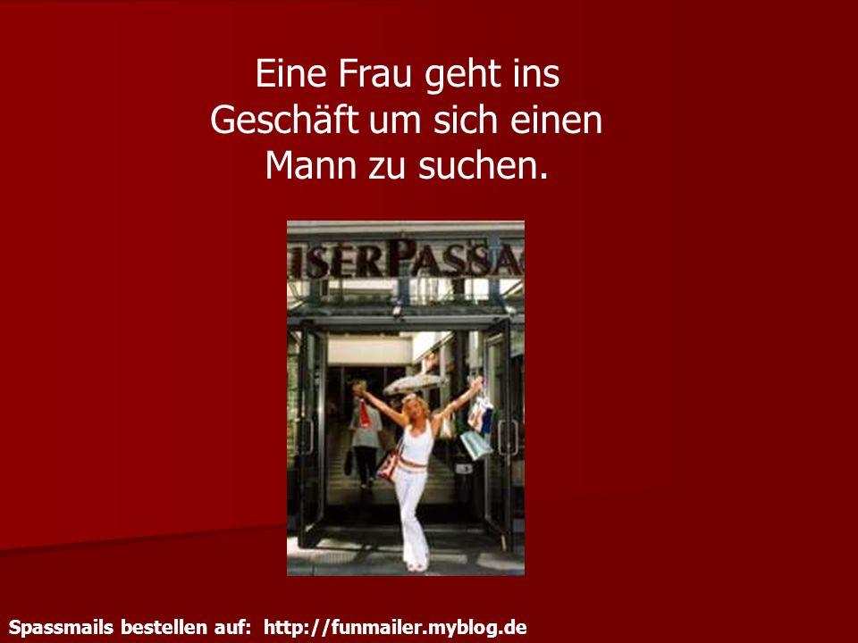 Spassmails bestellen auf: http://funmailer.myblog.de Eine Frau geht ins Geschäft um sich einen Mann zu suchen.