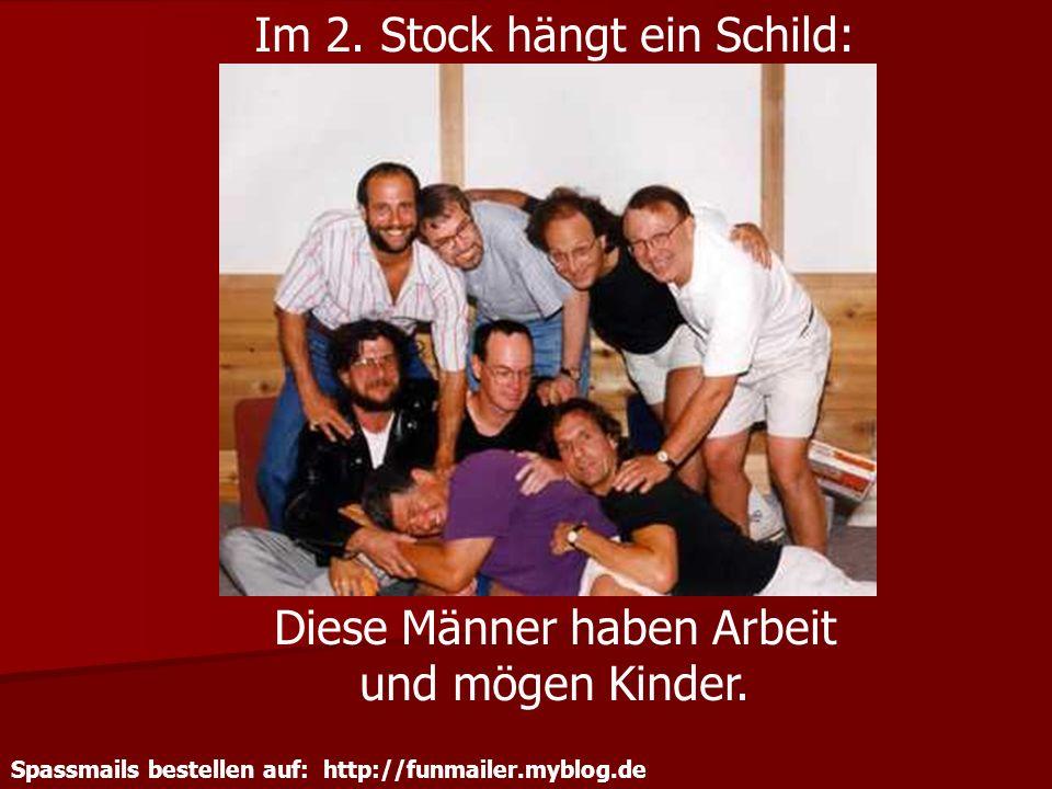 Spassmails bestellen auf: http://funmailer.myblog.de Im 2. Stock hängt ein Schild: Diese Männer haben Arbeit und mögen Kinder.