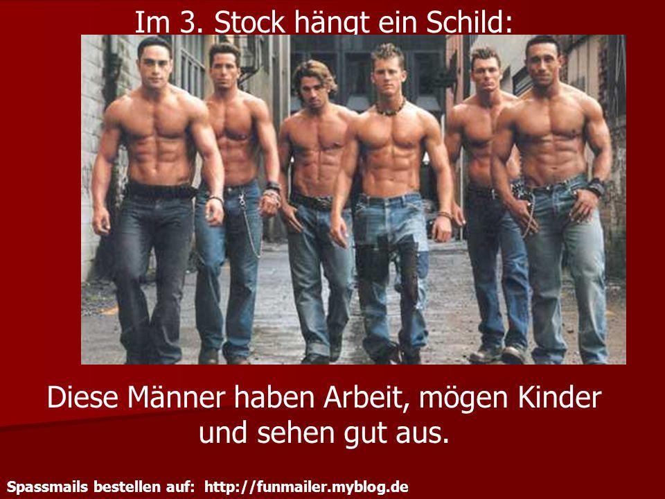 Spassmails bestellen auf: http://funmailer.myblog.de Im 3. Stock hängt ein Schild: Diese Männer haben Arbeit, mögen Kinder und sehen gut aus.